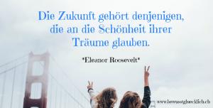 bewusst-gluecklich_Eleanor-Roosevelt_Traeume