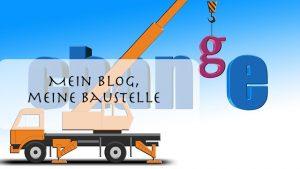 mein Blog, meine Baustelle