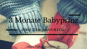 3 Monate Babyprinz Abschied