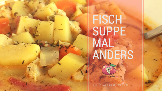 Fischsuppe mal Anders