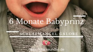 6 Monate Babyprinz schlafmangel