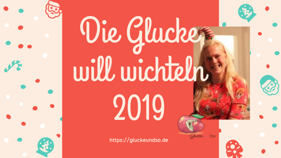Die Glucke will wichteln 2019
